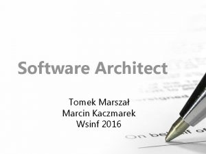 Software Architect Tomek Marsza Marcin Kaczmarek Wsinf 2016