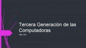 Tercera Generacin de las Computadoras 1964 1971 Inicios