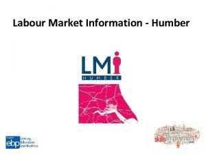 Labour Market Information Humber Labour Market Information LMI