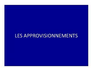 LES APPROVISIONNEMENTS APPROVISIONNER CEST Mettre disposition dune entreprise