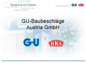 GUBaubeschlge Austria Gmb H Die GU Baubeschlge Austria