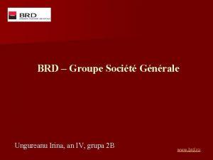 BRD Groupe Socit Gnrale Ungureanu Irina an IV