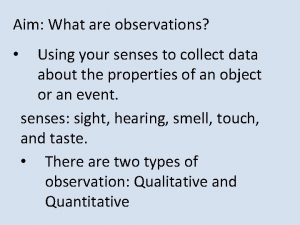 Aim What are observations Using your senses to