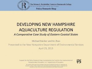 Policy Research Shop DEVELOPING NEW HAMPSHIRE AQUACULTURE REGULATION