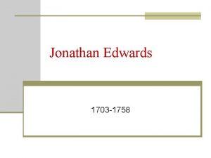Jonathan Edwards 1703 1758 Beginnings n Born in