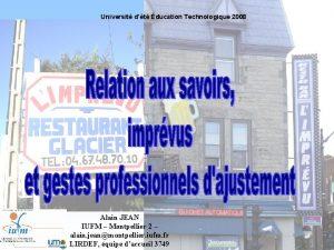 Universit dt ducation Technologique 2008 Alain JEAN IUFM