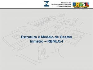Estrutura e Modelo de Gesto Inmetro RBMLQI Estrutura