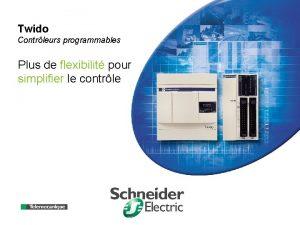 Twido Contrleurs programmables Plus de flexibilit pour simplifier