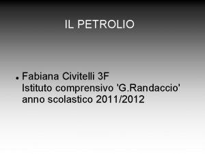 IL PETROLIO Fabiana Civitelli 3 F Istituto comprensivo