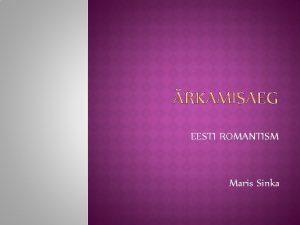 EESTI ROMANTISM Maris Sinka 1849 aasta talurahvaseadusega said