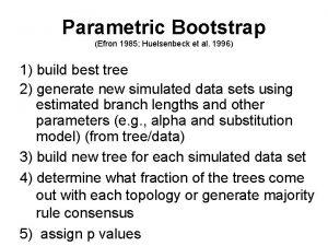 Parametric Bootstrap Efron 1985 Huelsenbeck et al 1996