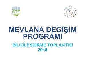 MEVLANA DEM PROGRAMI BLGLENDRME TOPLANTISI 2016 SUNUMUN AMACI