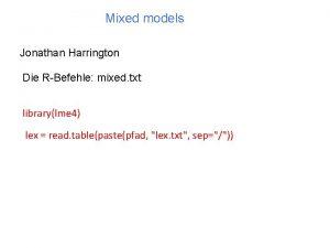 Mixed models Jonathan Harrington Die RBefehle mixed txt