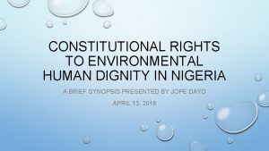 CONSTITUTIONAL RIGHTS TO ENVIRONMENTAL HUMAN DIGNITY IN NIGERIA