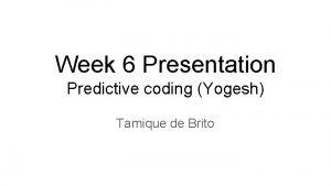Week 6 Presentation Predictive coding Yogesh Tamique de