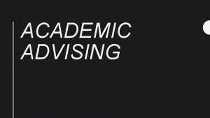 ACADEMIC ADVISING Course Catalog Required for Graduation Subject