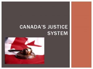 CANADAS JUSTICE SYSTEM GOALS OF THE JUDICIAL SYSTEM
