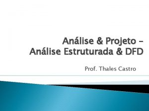 Anlise Projeto Anlise Estruturada DFD Prof Thales Castro