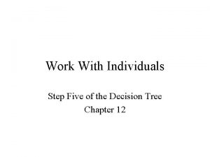 Work With Individuals Step Five of the Decision