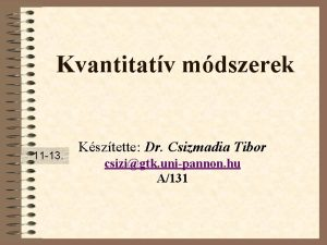 Kvantitatv mdszerek 11 13 Ksztette Dr Csizmadia Tibor