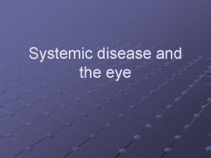 Systemic disease and the eye Common systemic diseases