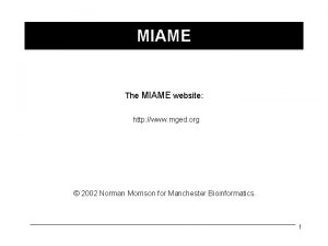 MIAME The MIAME website http www mged org