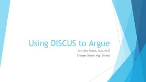 Using DISCUS to Argue Michelle Chase MLA MLIS