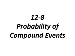 12 8 Probability of Compound Events Compound Event