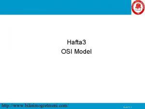 OSI Modeli Hafta 3 OSI Model http www