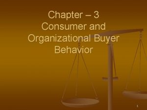 Chapter 3 Consumer and Organizational Buyer Behavior 1