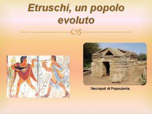 Etruschi un popolo evoluto Necropoli di Popoulonia Introduzione