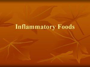 Inflammatory Foods Inflammatory foods n n A healthy