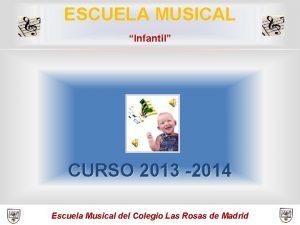 ESCUELA MUSICAL Infantil CURSO 2013 2014 Escuela Musical