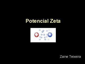 Potencial Zeta Zaine Teixeira O potencial zeta o