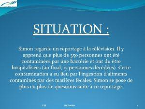 SITUATION Simon regarde un reportage la tlvision Il