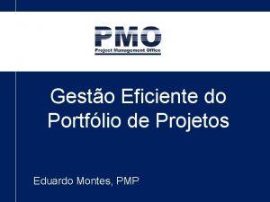 Gesto Eficiente do Portflio de Projetos Eduardo Montes