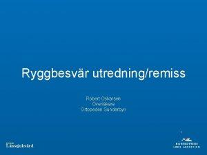 Ryggbesvr utredningremiss Robert Oskarsen verlkare Ortopeden Sunderbyn 1