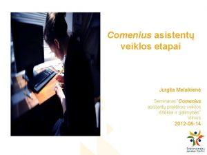 Comenius asistent veiklos etapai Jurgita Melaikien Seminaras Comenius