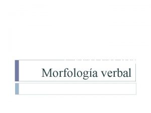 CURSO 20122013 2 EVALUACIN Morfologa verbal Morfologa del