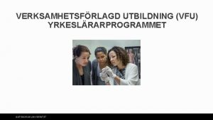 VERKSAMHETSFRLAGD UTBILDNING VFU YRKESLRARPROGRAMMET GTEBORGS UNIVERSITET VFUHANDLGGARE I
