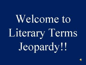 Welcome to Literary Terms Jeopardy Jeopardy Round 1