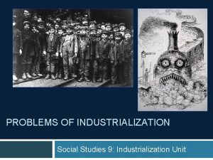 PROBLEMS OF INDUSTRIALIZATION Social Studies 9 Industrialization Unit