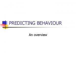 PREDICTING BEHAVIOUR An overview Predicting Behaviour n Marks