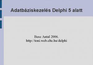 Adatbziskezels Delphi 5 alatt Bese Antal 2006 http