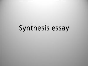 Synthesis essay What is the synthesis essay Students