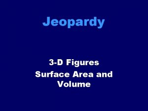 Jeopardy 3 D Figures Surface Area and Volume