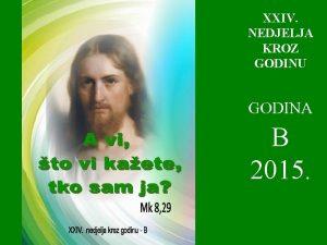XXIV NEDJELJA KROZ GODINU GODINA B 2015 1