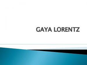 GAYA LORENTZ Konsep Gaya Lorentz Konsep Gaya Lorentz