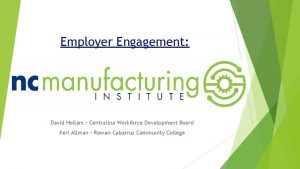 Employer Engagement David Hollars Centralina Workforce Development Board