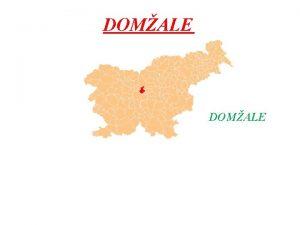 DOMALE OSNOVNI PODATKI DRAVA Slovenija POKRAJINA Gorenjska upan